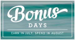 Bonus Days - Earn in July, Spend in August