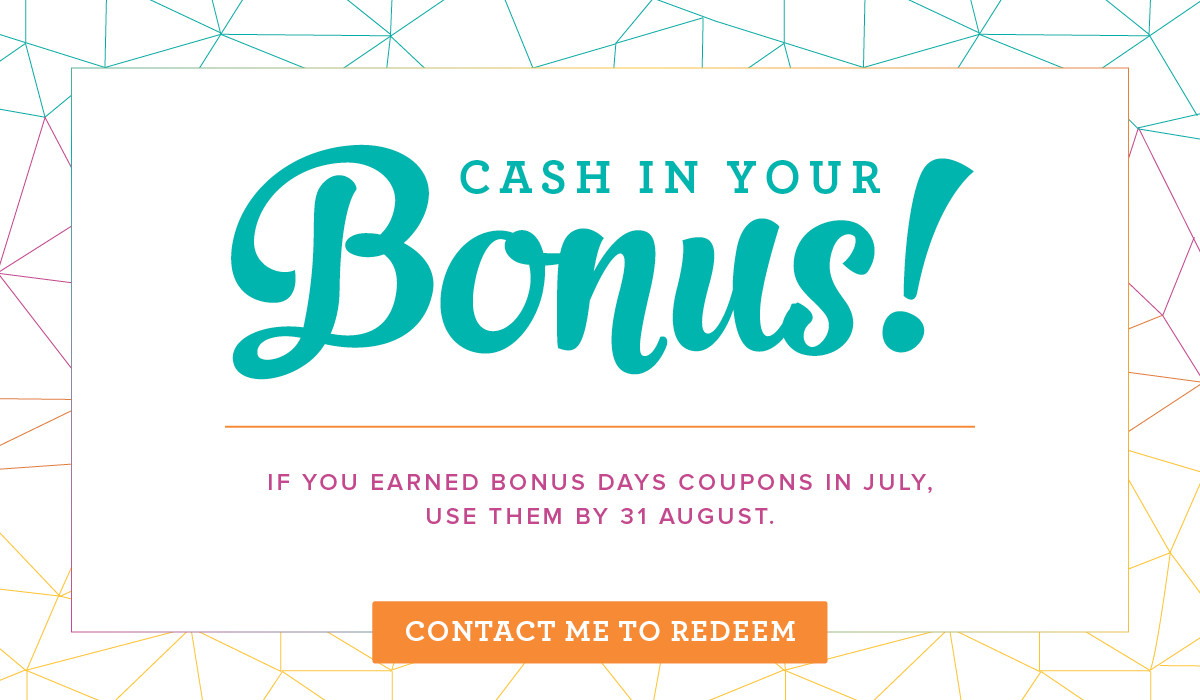 Bonus Days - Contact me to redeem your Bonus Days Coupons!  Bonus Days Coupons expire 31 August 2017.