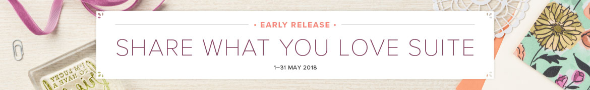 EARLY RELEASE!  Share What You Love Suite (1-31 May 2018)