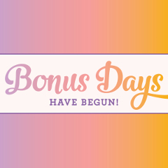 Bonus Days Have Begun!