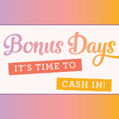 Bonus Days - it's time to cash in!