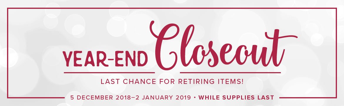 Year-End Closeout  |  Last Chance for Retiring Items!  (5 December 2018-2 January 2019, while supplies last)