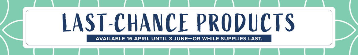 Last-Chance Products | Retiring products available 16 April-3 June, while stocks last.